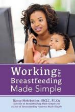 Working and Breastfeeding Made Simple