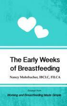 The Early Weeks of Breastfeeding: Excerpt from Working and Breastfeeding Made Simple: Volume 2