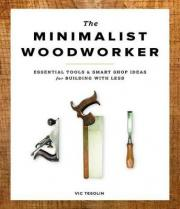 Minimalist Woodworker: Essential Tools and Smart Shop Ideas for Building with Less