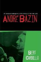 An Annotated Bibliography of the Writings of the Film Critic Andre Bazin