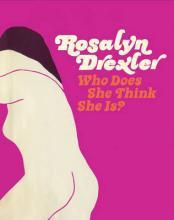 Rosalyn Drexler - Who Does She Think She is?