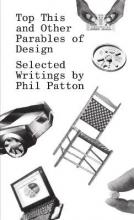 Top This and Other Parables of Design, Selected Writings by Phil Patton