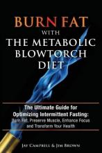 Burn Fat with the Metabolic Blowtorch Diet