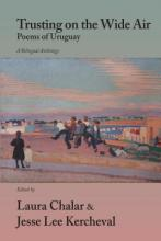 Trusting on the Wide Air: Poems of Uruguay