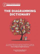 The Diagramming Dictionary - A Complete Reference Tool for Young Writers, Aspiring Rhetoricians, and Anyone Else Who Needs to Understand How Englis