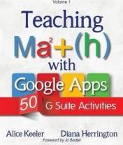 Teaching Math with Google Apps, Volume 1