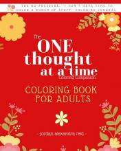 The One Thought at a Time Coloring Companion - Coloring Book for Adults