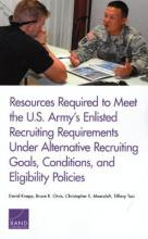Resources Required to Meet the U.S. Army's Enlisted Recruiting Requirements Under Alternative Recruiting Goals, Conditions, and Eligibility Policies