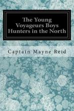 The Young Voyageurs Boys Hunters in the North