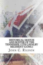 Historical Sketch and Roster of the Tennessee 15th Cavalry Regiment (Cons.)