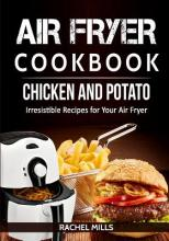 Air Fryer Cookbook Chicken and Potato, Irresistible Recipes for Your Air Fryer