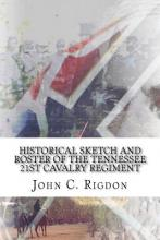 Historical Sketch and Roster of the Tennessee 21st Cavalry Regiment