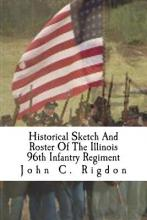 Historical Sketch and Roster of the Illinois 96th Infantry Regiment