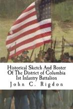 Historical Sketch and Roster of the District of Columbia 1st Infantry Battalion