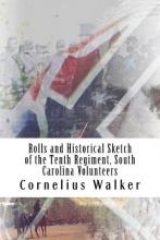 Rolls and Historical Sketch of the Tenth Regiment, South Carolina Volunteers