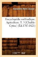 Encyclopedie Methodique. Agriculture. T. 3 [Chable-Cytise] (Ed.1787-1821)