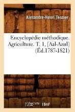 Encyclopedie Methodique. Agriculture. T. 1, [Aal-Azul] (Ed.1787-1821)