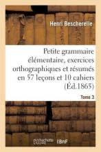 Petite Grammaire Elementaire: Avec Exercices Orthographiques Tome 3