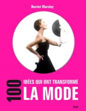 100 IDEES QUI ONT TRANSFORME LA MODE