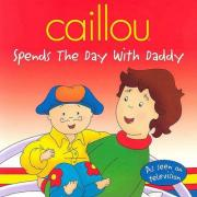 Caillou Spends the Day with Daddy