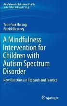 A Mindfulness Intervention for Children with Autism Spectrum Disorders 2015