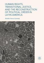 Human Rights, Transitional Justice, and the Reconstruction of Political Order in Latin America
