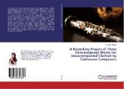 A Recording Project of Three Commissioned Works for Unaccompanied Clarinet by Taiwanese Composers