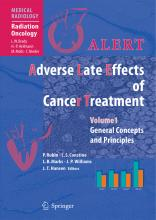 Alert - Adverse Late Effects of Cancer Treatment: ALERT * Adverse Late Effects of Cancer Treatment General Concepts and Specific Precepts Volume 1