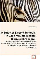 A Study of Sarcoid Tumours in Cape Mountain Zebra (Equus Zebra Zebra) - A Study Looking at the Prevalence, Body Distribution and Histopathology of Sarcoids in Endangered Cape Mountain Zebra in South Africa