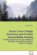 Forest Cover Change Detection and Fire Risk Susceptibility Analysis