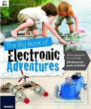 The Big Book of Design: Electronic Adventures: 18 Fun Projects for Cool Kids