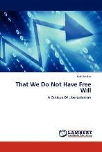 That We Do Not Have Free Will