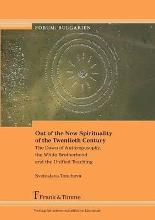 Out of the New Spirituality of the Twentieth Century. the Dawn of Anthroposophy, the White Brotherhood and the Unified Teaching