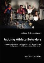Judging Athlete Behaviors - Exploring Possible Predictors of Television Viewer Judgments of Athlete Antisocial Behaviors