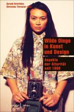 Wilde Dinge in Kunst und Design