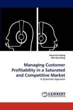 Managing Customer Profitability in a Saturated and Competitive Market