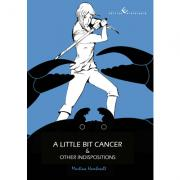 A little bit cancer & other indispositions