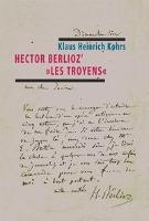 "Hector Berlioz' ""Les Troyens"""