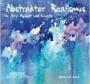 Abstrakter Realismus in Acryl, Aquarell und Gouache
