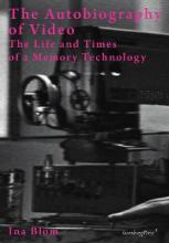 Ina Blom - the Autobiography of Video. the Life and Times of a Memory Technology