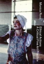 Monica Ross - Ethical Actions. A Critical Fine Art Practice