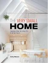 Very Small Home, The: Japanese Ideas For Living Well In Limited Space