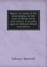 Report of some of the proceedings in the case of Oliver Earle and others, in equity, against William Wood and others