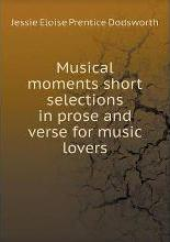 Musical moments short selections in prose and verse for music lovers