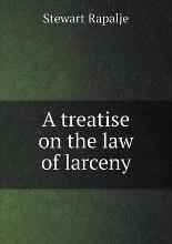 A treatise on the law of larceny