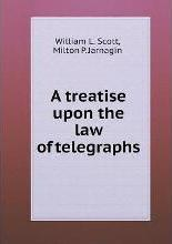 A treatise upon the law of telegraphs