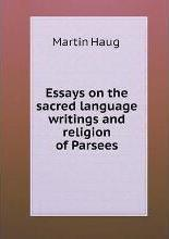 Essays on the sacred language writings and religion of Parsees