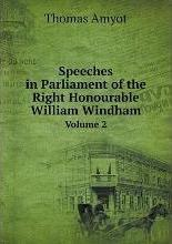 Speeches in Parliament of the Right Honourable William Windham