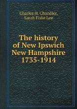 The history of New Ipswich New Hampshire 1735-1914