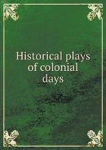Historical plays of colonial days